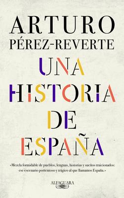 Una Historia de Espa±a / A History of Spain - Perez-Reverte, Arturo