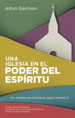 Una Iglesia En El Poder del Espiritu: Un Modelo de Ministerio Segun Hechos 2 - Garrison, Alton, and Rodriguez, Samuel (Foreword by)