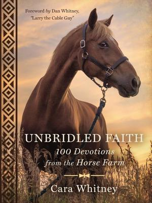 Unbridled Faith: 100 Devotions from the Horse Farm - Whitney, Cara