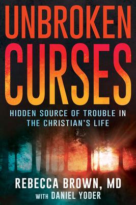 Unbroken Curses - Brown, Rebecca, M.D, and Yoder, Daniel