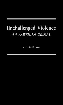 Unchallenged Violence: An American Ordeal - Toplin, Robert Brent, and Unknown