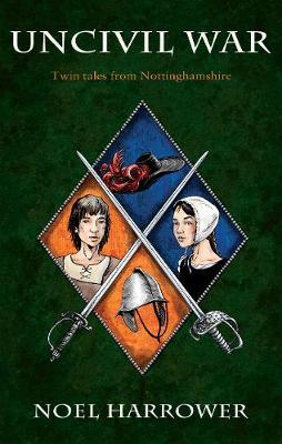 Uncivil War: Twin tales from Nottinghamshire - Harrower, Noel
