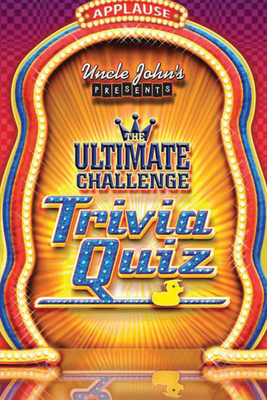 Uncle John's Presents the Ultimate Challenge Trivia Quiz - Bathroom Reader's Hysterical Society (Creator)
