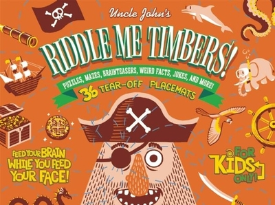 Uncle John's Riddle Me Timbers!: 36 Tear-off Placemats For Kids Only!: 36 Tear-Off Placemats for Kids Only! - Bathroom Readers' Institute