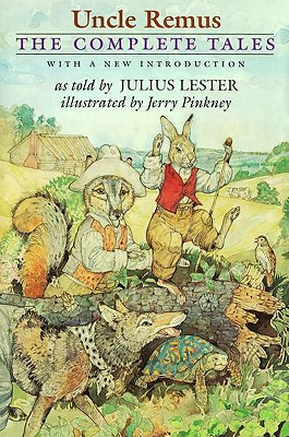 Uncle Remus: The Complete Tales - Lester, Julius