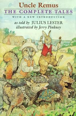 Uncle Remus: The Complete Tales - Lester, Julius
