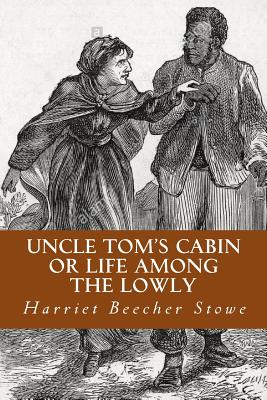 Uncle Tom's Cabin or Life Among the Lowly - Stowe, Harriet Beecher, Professor, and Abreu, Yordi (Editor)