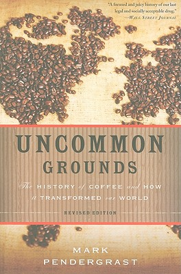 Uncommon Grounds: The History of Coffee and How It Transformed Our World - Pendergrast, Mark