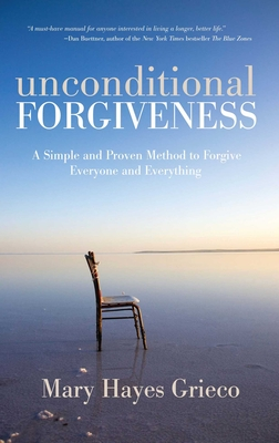 Unconditional Forgiveness: A Simple and Proven Method to Forgive Everyone and Everything - Grieco, Mary Hayes