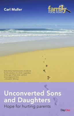 Unconverted Sons and Daughters: Hope for Hurting Parents - Muller, Carl
