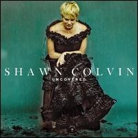 Uncovered - Shawn Colvin