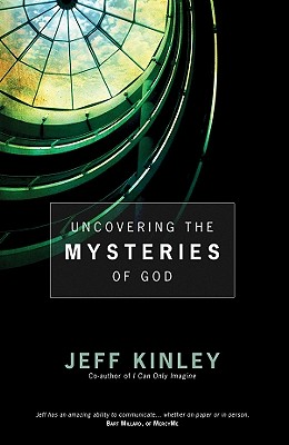 Uncovering the Mysteries of God - Kinley, Jeff