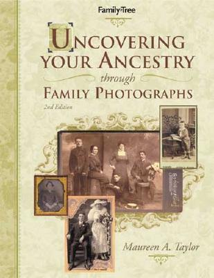 Uncovering Your Ancestry Through Family Photographs - Taylor, Maureen Alice