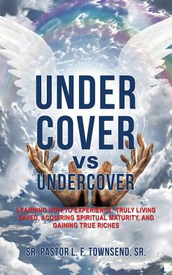 Under Cover Vs Undercover - Townsend Sr, Sr Pastor L F