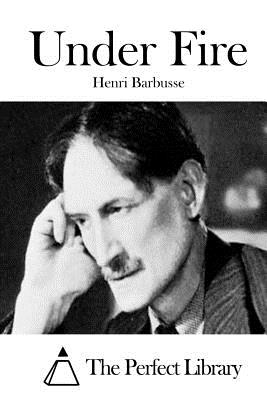 Under Fire - Barbusse, Henri, and The Perfect Library (Editor)
