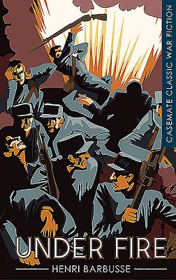 Under Fire - Barbusse, Henri, and Wray, Fitzpatrick (Translated by), and Fitzwater Wray, William (Translated by)