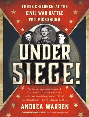 Under Siege!: Three Children at the Civil War Battle for Vicksburg - Warren, Andrea