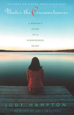 Under the Circumstances: A Woman's Guide to a Surrendered Heart - Hampton, Judy