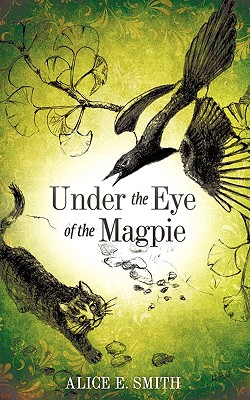 Under the Eye of the Magpie - Smith, Alice E