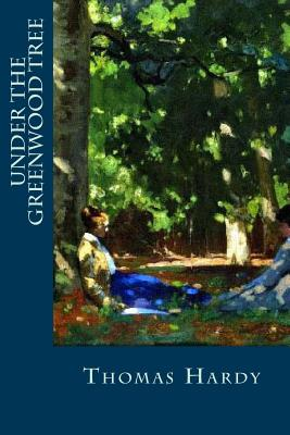 Under the Greenwood Tree - Hardy, Thomas, and Montoto, Natalie (Editor)