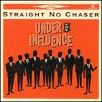 Under the Influence - Straight No Chaser