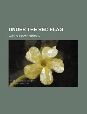Under the red flag - Braddon, Mary Elizabeth