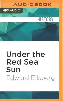 Under the Red Sea Sun - Ellsberg, Edward