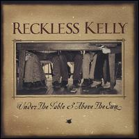 Under the Table and Above the Sun - Reckless Kelly