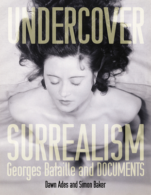 Undercover Surrealism: Georges Bataille and Documents - Ades, Dawn (Editor)