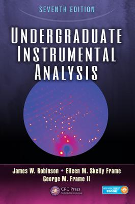 Undergraduate Instrumental Analysis, Seventh Edition - Robinson, James W, and Frame, Eileen Skelly, and Frame II, George M