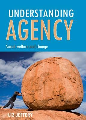 Understanding agency: Social welfare and change - Jeffery, Liz