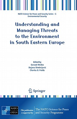 Understanding and Managing Threats to the Environment in South Eastern Europe - Mesko, Gorazd (Editor), and Dimitrijevic, Dejana (Editor), and Fields, Charles B. (Editor)
