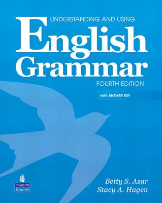 Understanding and Using English Grammar: With Answer Key - Hagen, Stacy A, and Azar, Betty Schrampfer