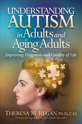 Understanding Autism in Adults and Aging Adults: Improving Diagnosis and Quality of Life - Regan Phd, Theresa