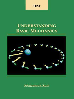 Understanding Basic Mechanics - Reif, Frederick