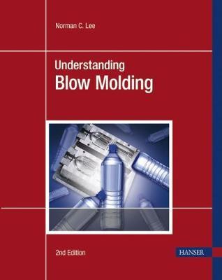 Understanding Blow Molding - Lee, Norman C.
