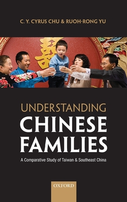 Understanding Chinese Families: A Comparative Study of Taiwan and Southeast China - Chu, C Y Cyrus, and Yu, Ruoh-Rong