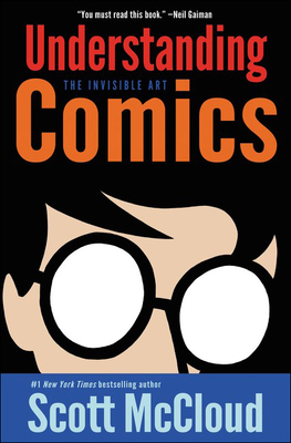 Understanding Comics: The Invisible Art - McCloud, Scott, and Lappan, Robert