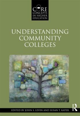 Understanding Community Colleges - Levin, John S (Editor), and Kater, Susan T (Editor)