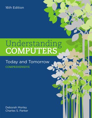 Understanding Computers: Today and Tomorrow: Comprehensive - Morley, Deborah