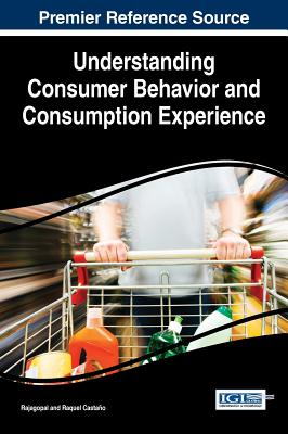 Understanding Consumer Behavior and Consumption Experience - Rajagopal, Castano Raquel