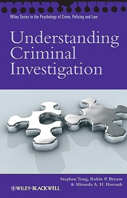 Understanding Criminal Investigation - Tong, Stephen, and Bryant, Robin P, and Horvath, Miranda A H
