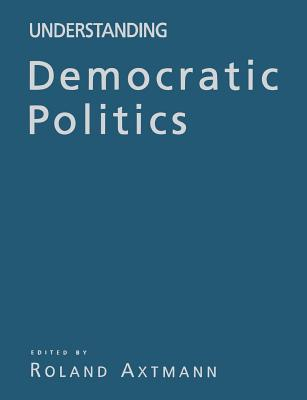 Understanding Democratic Politics: An Introduction - Axtmann, Roland, Dr. (Editor)