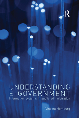 Understanding E-government: Information Systems in Public Administration - Homburg, Vincent