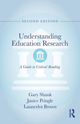 Understanding Education Research: A Guide to Critical Reading - Shank, Gary, and Pringle, Janice, and Brown, Launcelot