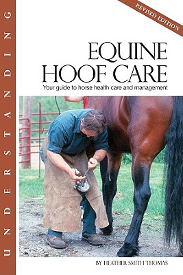 Understanding Equine Hoof Care: Your Guide to Horse Health Care and Management - Thomas, Heather Smith