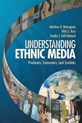 Understanding Ethnic Media: Producers, Consumers, and Societies - Matsaganis, Matthew D, and Katz, Vikki S, Dr., PH.D., and Ball-Rokeach, Sandra