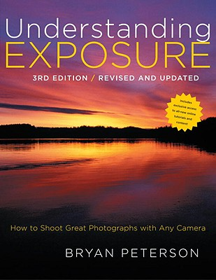 Understanding Exposure: How to Shoot Great Photographs with Any Camera - Peterson, Bryan