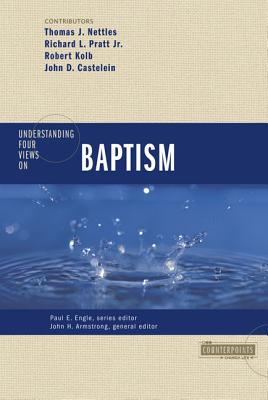 Understanding Four Views on Baptism - Nettles, Tom J, and Pratt, Richard L, Jr., and Armstrong, John H (Editor)