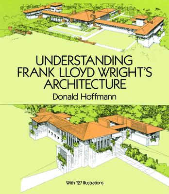 Understanding Frank Lloyd Wright's Architecture - Hoffmann, Donald, Professor